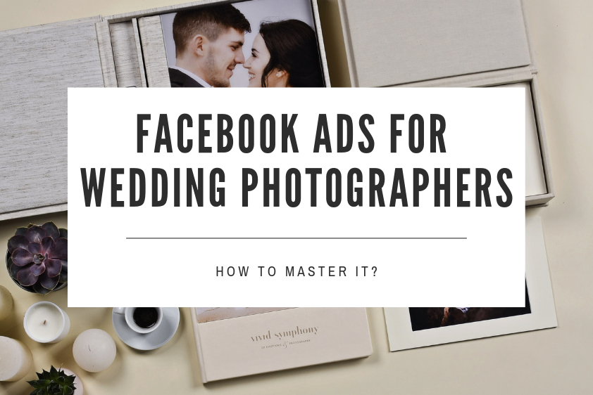 Facebook Ads For Wedding Photographers How To Master It